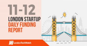 The London TechWatch Startup Daily Funding Report: 11/12/17
