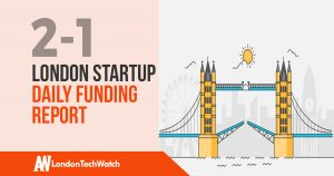 The London TechWatch Startup Daily Funding Report: 2/1/18