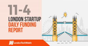 The London TechWatch Startup Daily Funding Report: 11/4/18