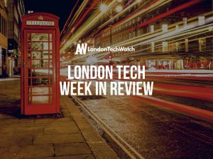#LondonTech Week in Review: 17/6/18 – 23/6/18