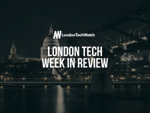 #LondonTech Week in Review