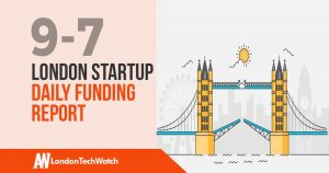 The London TechWatch Startup Daily Funding Report: 9/7/18