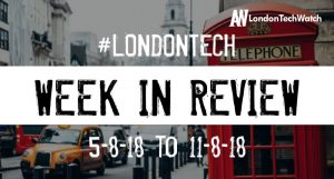 #LondonTech Week in Review: 5/8/18-11/8/18