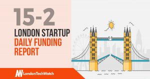 The London TechWatch Startup Daily Funding Report: 15/2/18