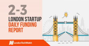 The London TechWatch Startup Daily Funding Report: 2/3/18