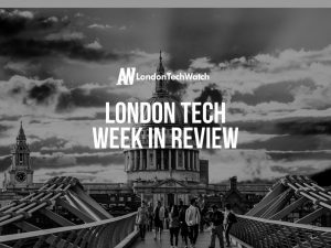 #LondonTech Week in Review: 15/7/18 – 21/7/18
