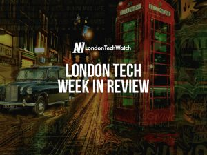 #LondonTech Week in Review: 24/6/18 – 30/6/18