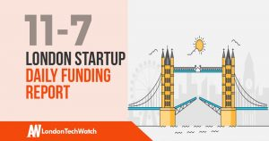 The London TechWatch Startup Daily Funding Report: 11/7/18