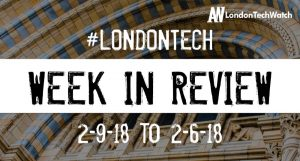 #LondonTech Week in Review: 2/9/18-9/9/18