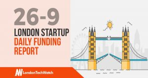The London TechWatch Startup Daily Funding Report: 26/9/18