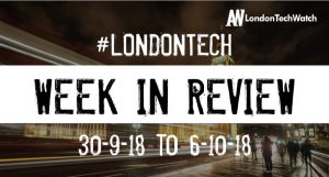 #LondonTech Week in Review: 30/9/18-6/10/18