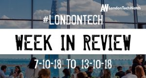 #LondonTech Week in Review: 7/10/18-13/10/18
