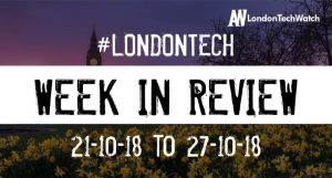 #LondonTech Week in Review: 21/10/18-27/10/18