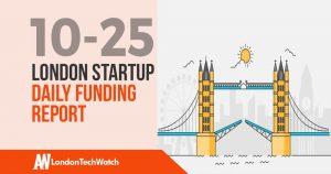 The London TechWatch Startup Daily Funding Report: 25/10/18