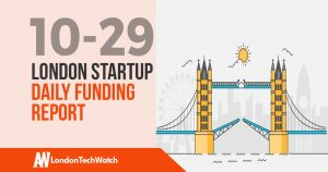 The London TechWatch Startup Daily Funding Report: 29/10/18