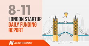 The London TechWatch Startup Daily Funding Report: 8/11/18