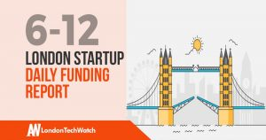 The London TechWatch Startup Daily Funding Report: 6/12/18