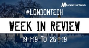 #LondonTech Week in Review: 20/1/19-26/1/19