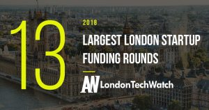 These London Startups Raised the 13 Largest Funding Rounds in 2018