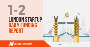 The London TechWatch Startup Daily Funding Report: 1/2/19