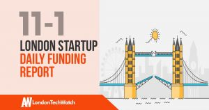 The London TechWatch Startup Daily Funding Report: 11/1/19