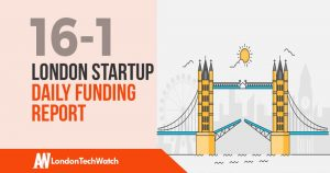 The London TechWatch Startup Daily Funding Report: 16/1/19