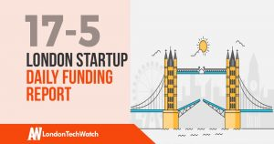 The London TechWatch Startup Daily Funding Report: 17/5/2019