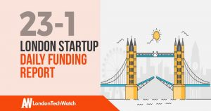 The London TechWatch Startup Daily Funding Report: 23/1/19