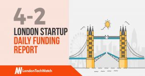 The London TechWatch Startup Daily Funding Report: 4/2/19