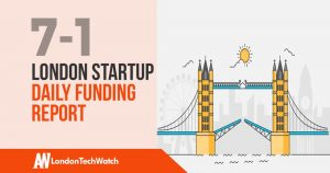 The London TechWatch Startup Daily Funding Report: 7/1/19