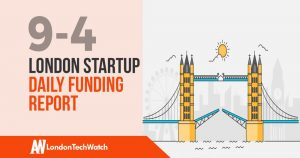 The London TechWatch Startup Daily Funding Report: 9/4/19