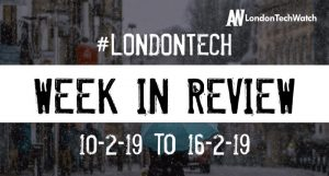 #LondonTech Week in Review: 10/2/19-16/2/19