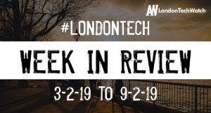 #LondonTech Week in Review: 3/2/19-9/2/19