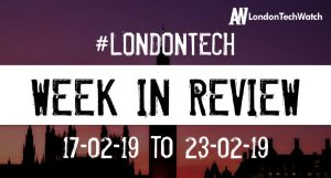 #LondonTech Week in Review: 17/2/19-23/2/19