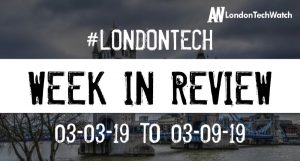 #LondonTech Week in Review: 3/3/19-9/3/19