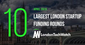 These 10 London Startups Raised the Most Capital in April 2019