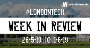 #LondonTech Week in Review: 26/5/19-1/6/19