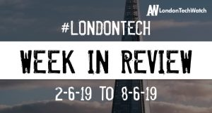 #LondonTech Week in Review: 2/6/19-8/6/19