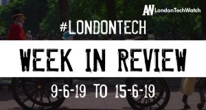 #LondonTech Week in Review: 9/6/19-15/6/19